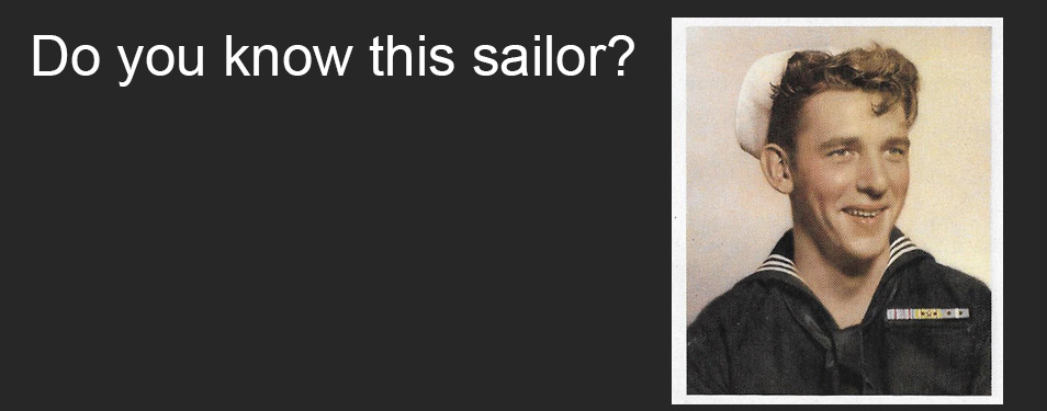 Looking for anyone who served with this sailor.